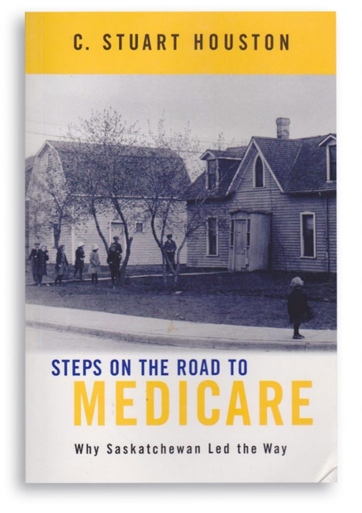 Steps on the Road to Medicare - Why Saskatchewan Led the Way - book by C. Stuart Houston